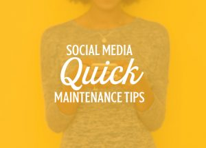 social media quick maintenance tips