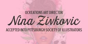 OCREATIONS ART DIRECTOR NINA ZIVKOVIC ACCEPTED INTO PITTSBURGH SOCIETY OF ILLUSTRATORS