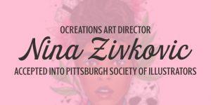 OCREATIONS ART DIRECTOR NINA ZIVKOVIC ACCEPTED INTO PITTSBURGH SOCIETY OF ILLUSTRATORS