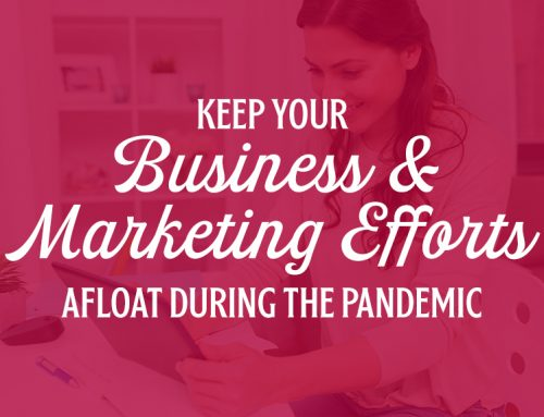 KEEP YOUR BUSINESS & MARKETING EFFORTS AFLOAT IN THE PANDEMIC