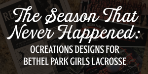 OCREATIONS DESIGNS FOR BETHEL PARK GIRLS LACROSSE