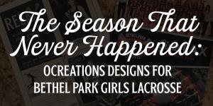 OCREATIONS DESIGNS FOR BETHEL PARK GIRLS LACROSSE